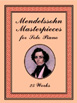 Mendelssohn Masterpieces for Solo Piano: 25 Works