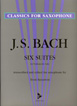 Classic For Saxophone - Bach J. S. , Six Suites for Violoncello Solo