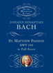 Bach J. S. , St. Matthew Passion, BWV 244, in Full Score